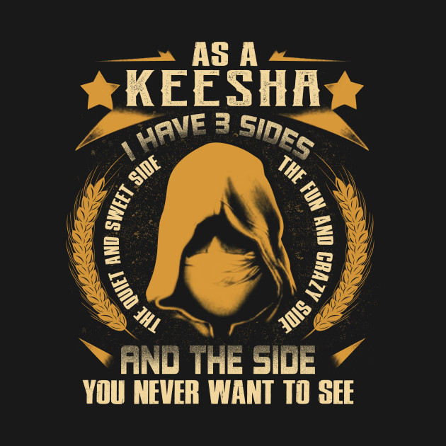 If you are keesha then this shirt is for you,  I Have 3 Sides You Never Want to See keesha Tshirt