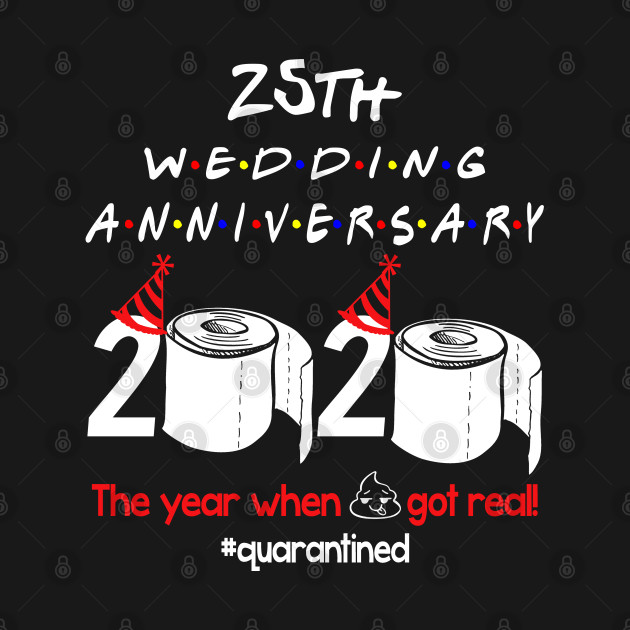 25th wedding anniversary 2020 the year when shit got real quarantined
