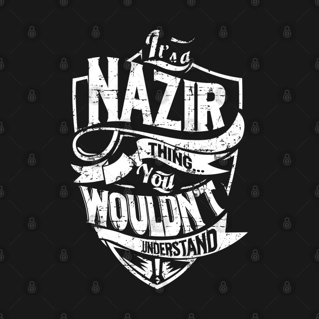 It's a/an NAZIR Thing. You Wouldn't Understand