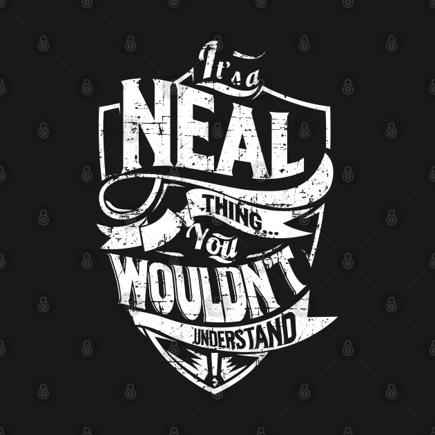 It's a/an NEAL Thing. You Wouldn't Understand