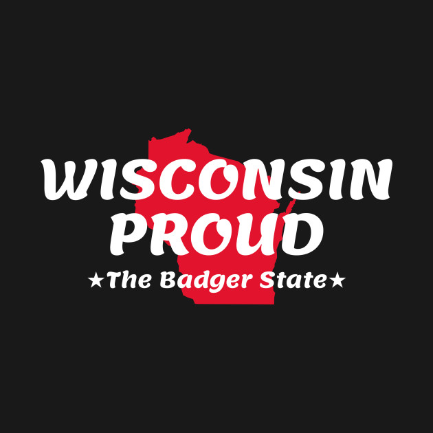 Wisconsin Gear and State Pride Gifts. Wisconsin Proud State Motto The Badger State product. Show your love for Wisconsin with this Wisconsin gift. Wisconsin pride! The design features the Wisconsin state motto. Wisconsin merchandise is the perfect way to show off your Wisconsin roots. Are you Wisconsin strong? Wisconsin raised? Show it! Wear this design on your next road trip or at the game!