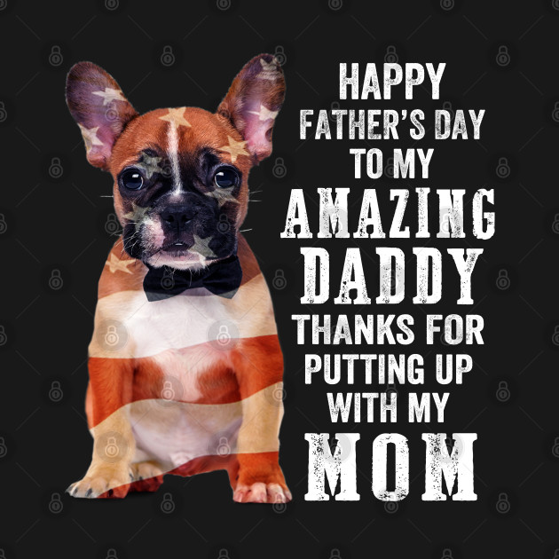 bulldog  Happy Father's Day to My Amazing Daddy Thank for Putting Up with My Mom