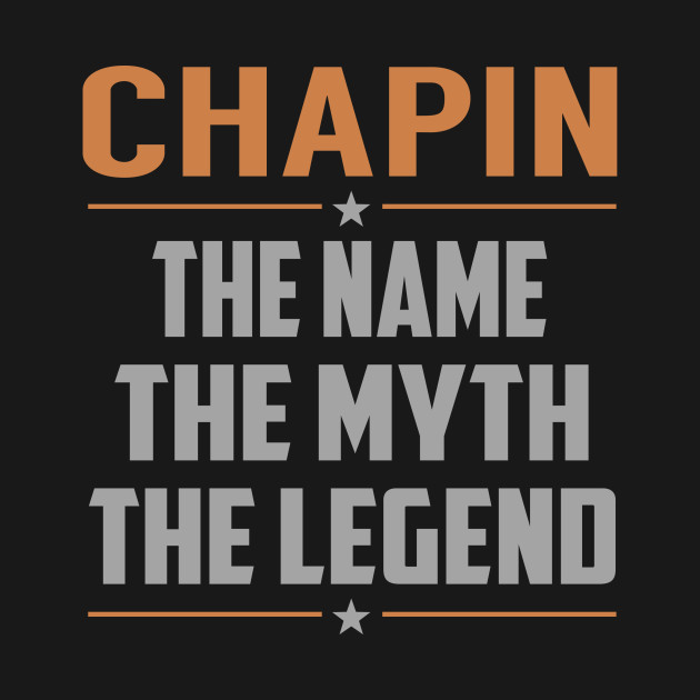 CHAPIN The Name The Myth The Legend
