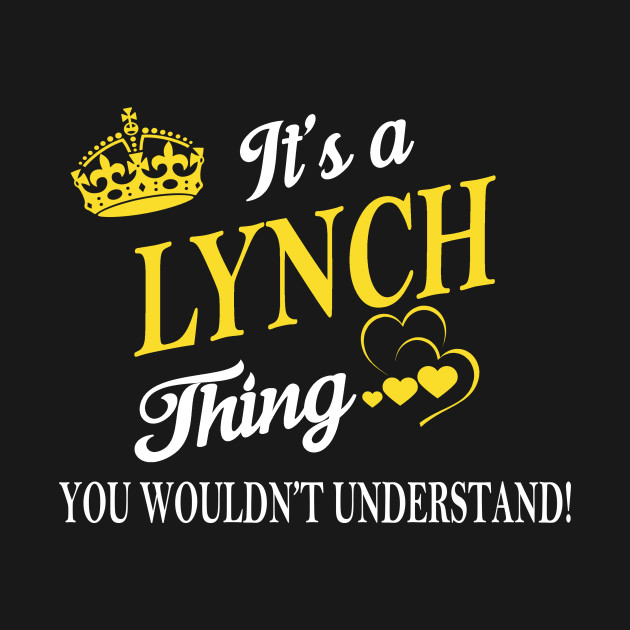 It's a/an LYNCH Thing You Wouldn't Understand