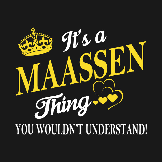 It's a/an MAASSEN Thing You Wouldn't Understand