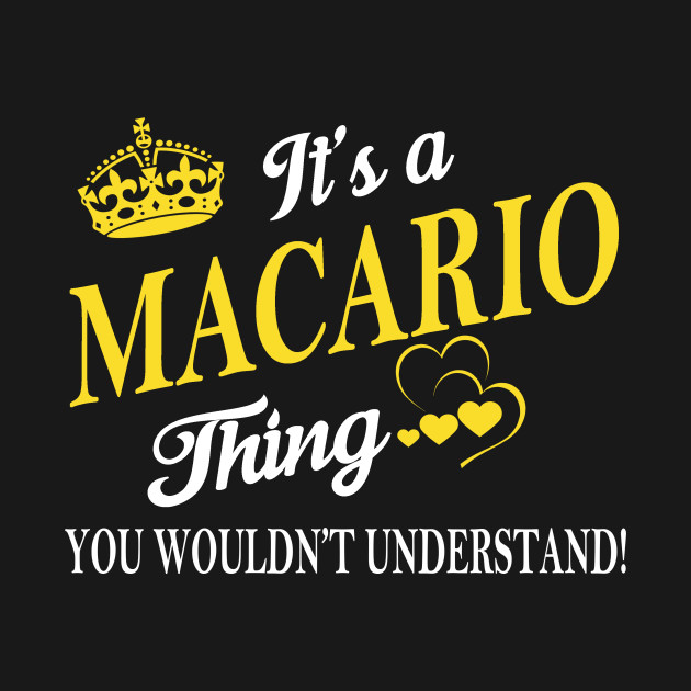 It's a/an MACARIO Thing You Wouldn't Understand