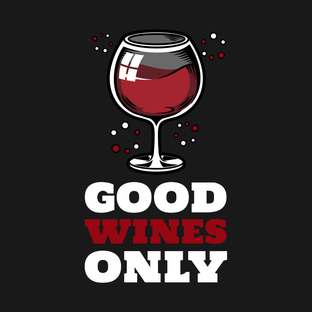 Good wines only Wine lover good vibes only is a fun gift for all wine lovers. In this pun, the word vibes was replaced by wines.