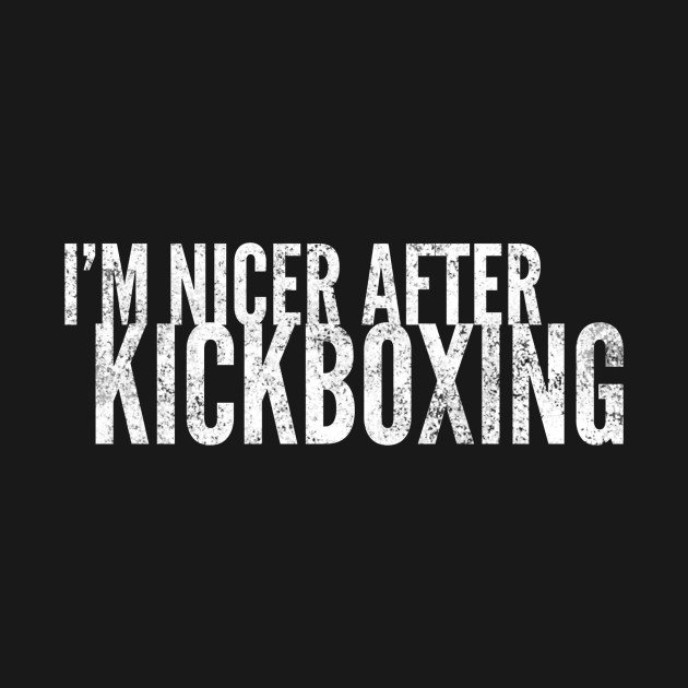 I'm nicer after kickboxing distressed t-shirt gift idea for kids men and women