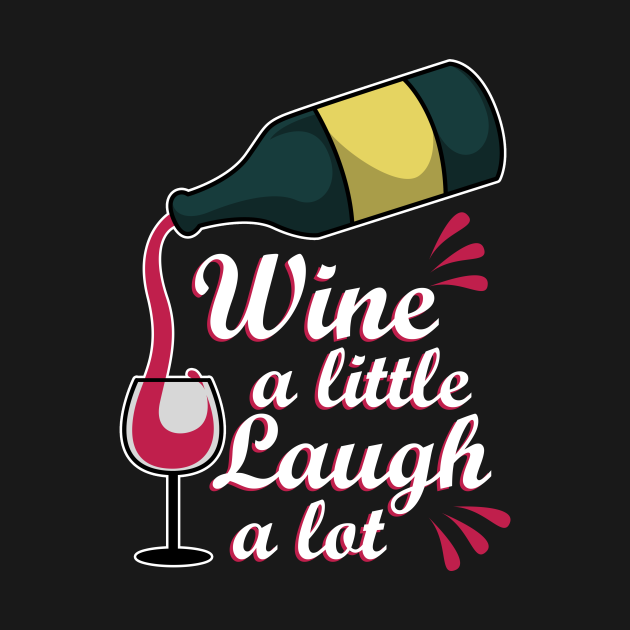 Wine red wine design with the slogan: Wine a little, Laugh a lot. Perfect for any wine lover, whether white wine or red wine, great for any wine festival and all those drinking wine from wine glasses.