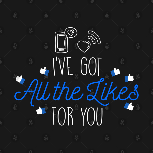 I've got all the likes for you