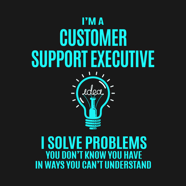 Customer Support Executive is a perfect gift t shirt for Customer Support Executive colleagues and friends. A funny Customer Support Executive shirt for husband, wife, dad or mom on birthday, anniversary or party tee