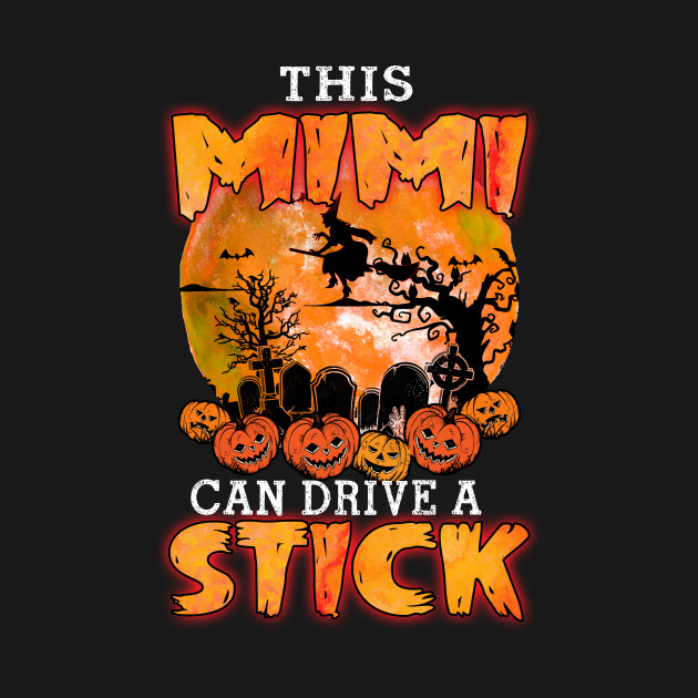 This Mimi Can Drive A Stick Halloween Costume T-shirt