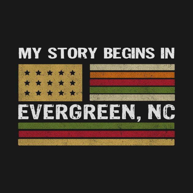 Whether you was born in EVERGREEN city, North Carolina you living in there this is a must have shirt. Best gift for you and your friend or family member (Your son, daughter, Mon, Dad, Grandpa, Grandma, Husband, Wife) in birtday, anniversary or christmas.