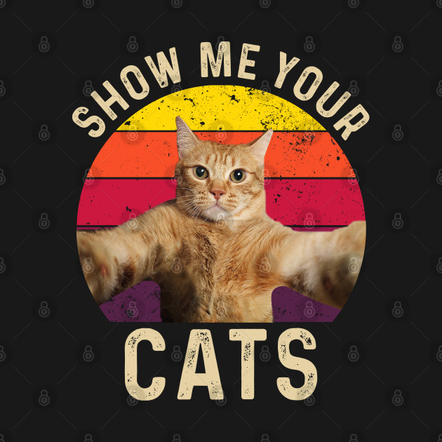Show Me Your Kitties Funny Cat design for cat and kitten lovers and cat owners.