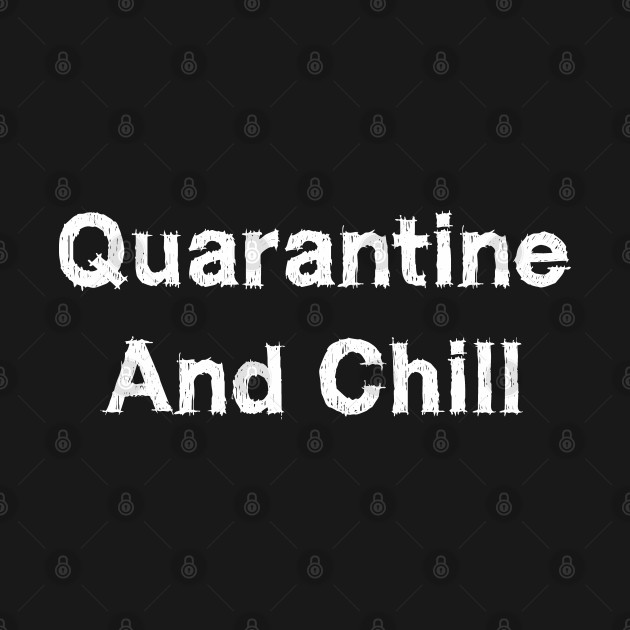 Quarantine And Chill Funny Stay At Home T-Shirt | Quarantined 2020 | Social Distancing | Stay At Home | Stay Home Save Lives | Covid 19