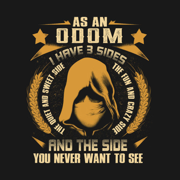 If you are odom  then this shirt is for you,  I Have 3 Sides You Never Want to See odom  Tshirt