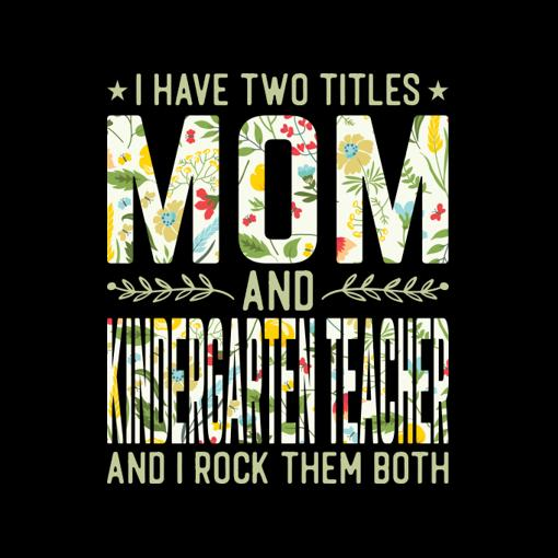 Are you love your profession? Or looking for mother day design by mom profession? Then this is the right gift for you or your mom who loves her Kindergarten Teacher job. This Mom Design saying