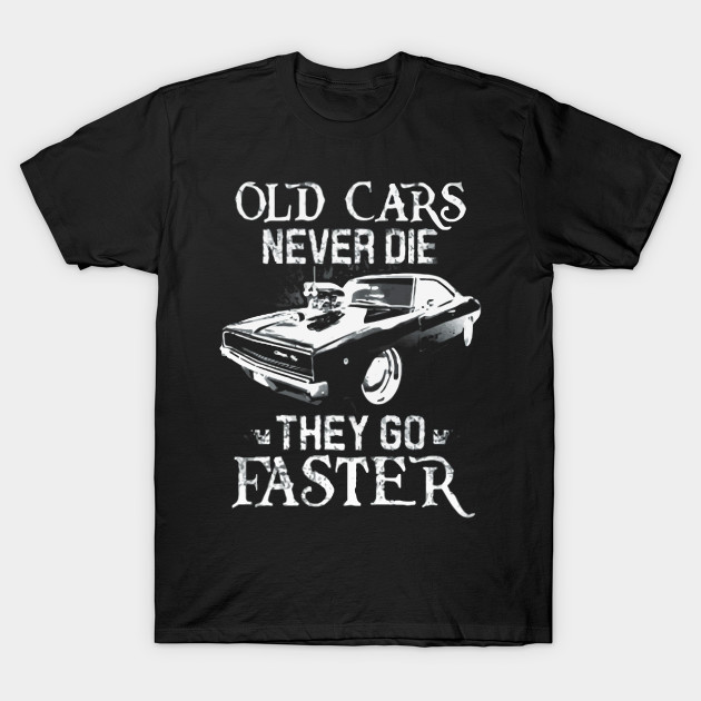 Old Cars Never Die T Shirt, cars, faster, sports, funny, birthday gift idea, perfect gifts for men, women, son, kids, Christmas, Halloween, New year,