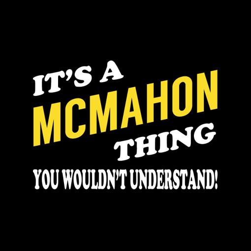 It's a/an MCMAHON Thing. You Wouldn't Understand
